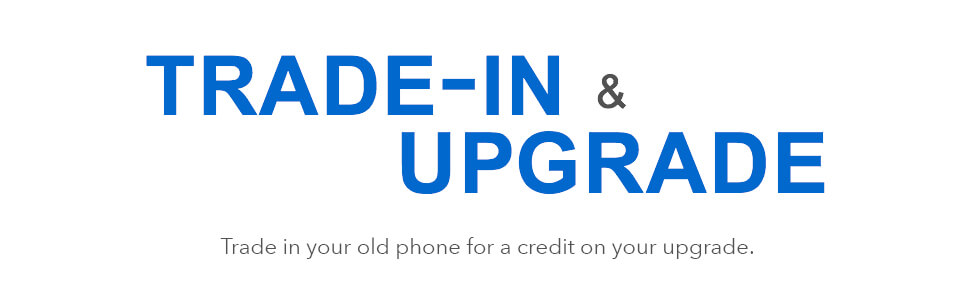 Trade-in and Upgrade. Trade in your old phone for a credit on your upgrade.